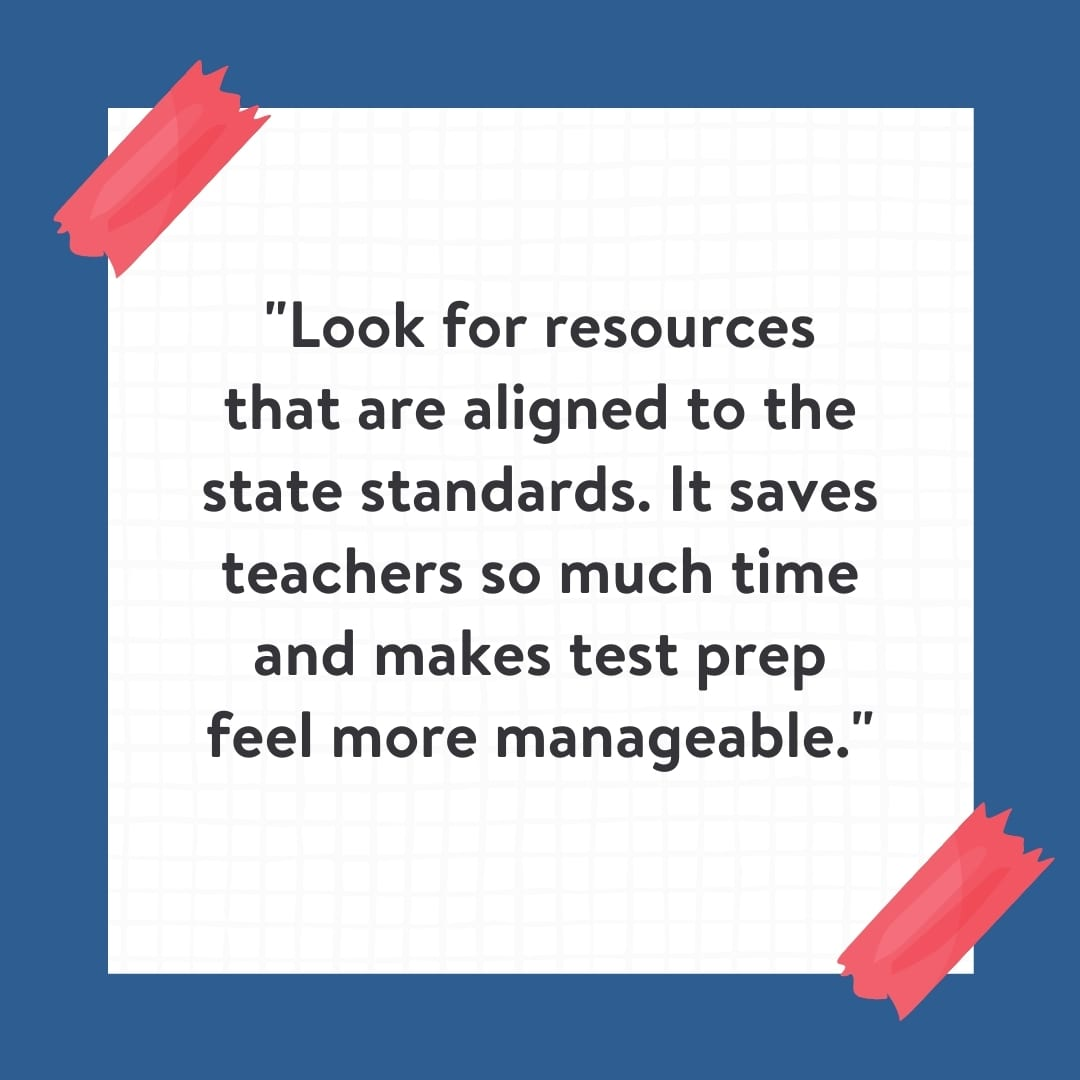 """""""Look for resources that are aligned to the state standards. It saves teachers so much time and makes test prep feel more manageable."""" Quote on white background with blue border."""