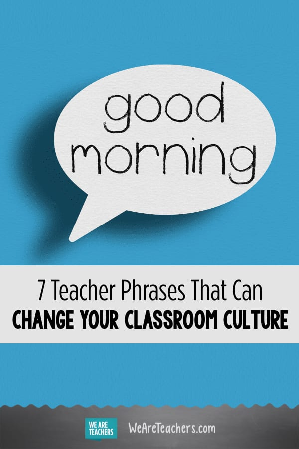 7 Teacher Phrases That Can Change Your Classroom Culture