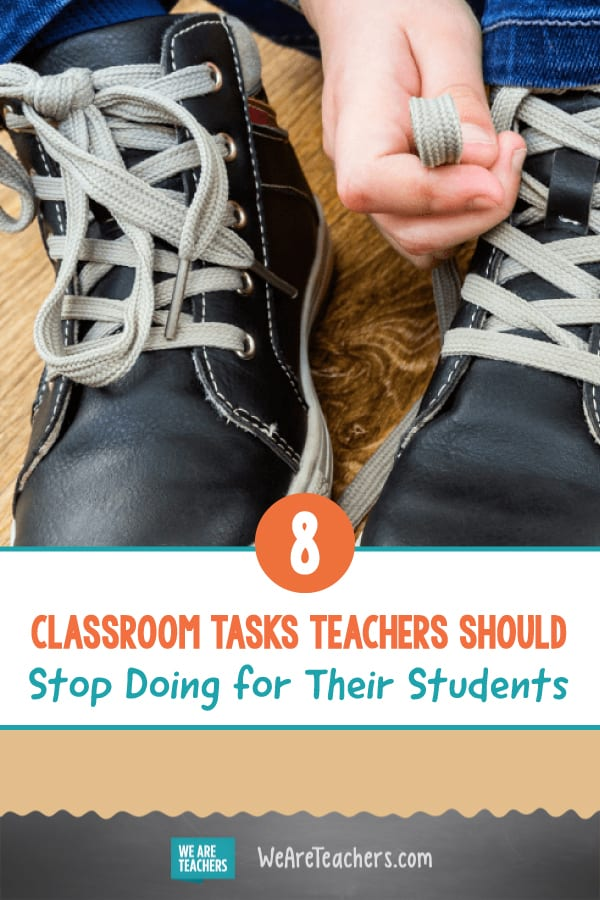 8 Classroom Tasks Teachers Should Stop Doing for Their Students