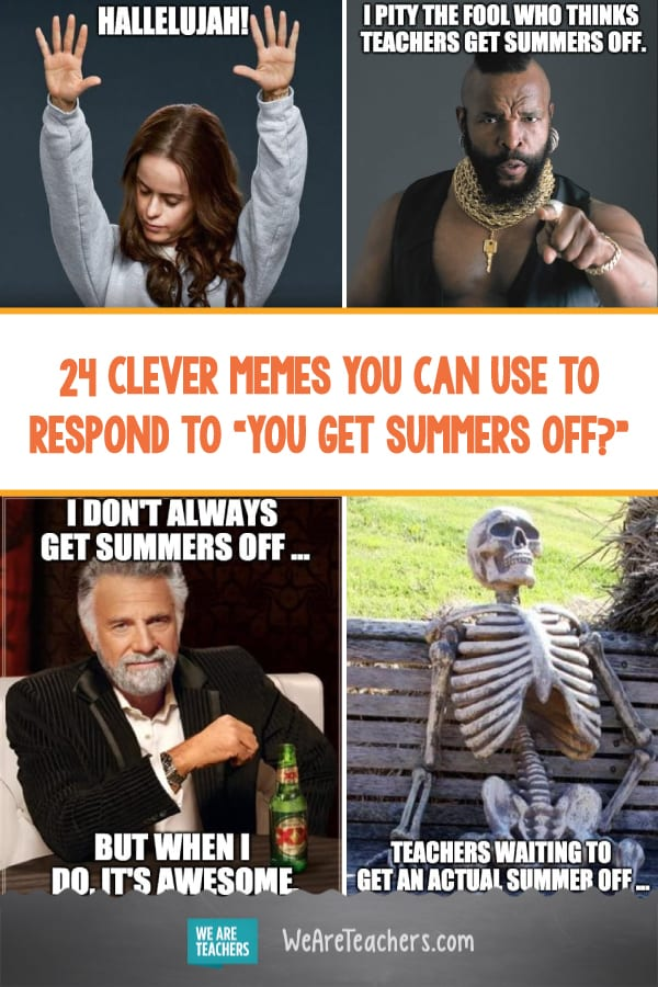 "24 Clever Memes You Can Use to Respond to ""You Get Summers Off?"""