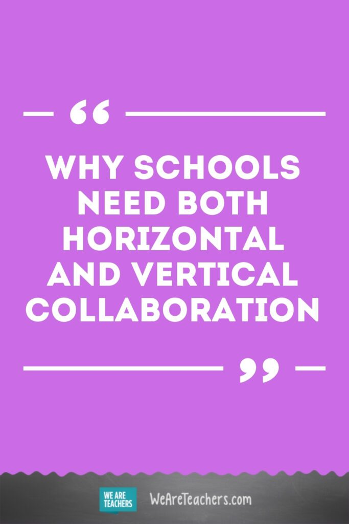 Why Schools Need Both Horizontal and Vertical Collaboration