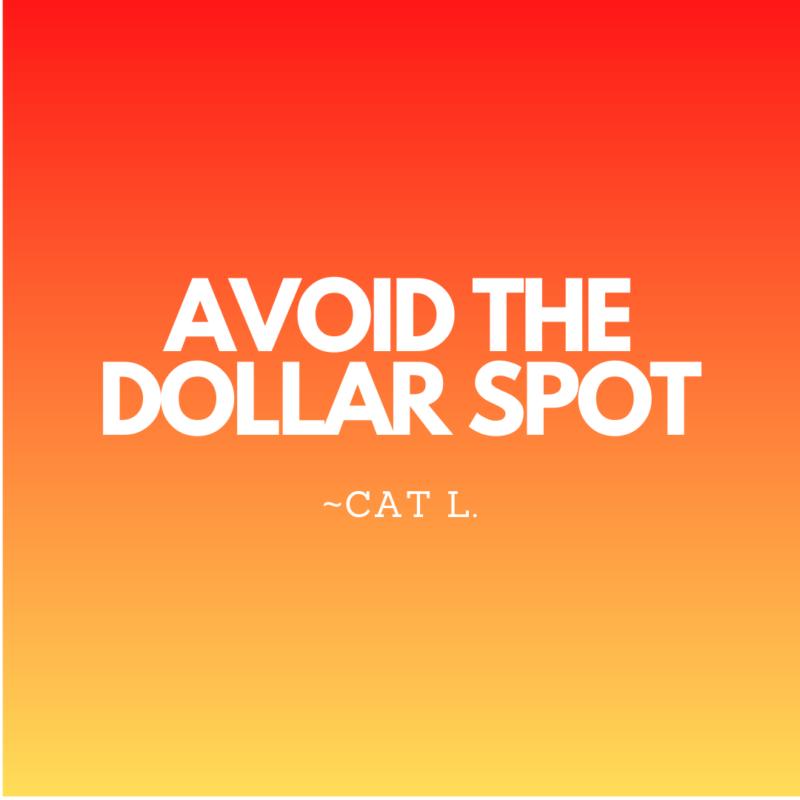 Avoid the dollar spot