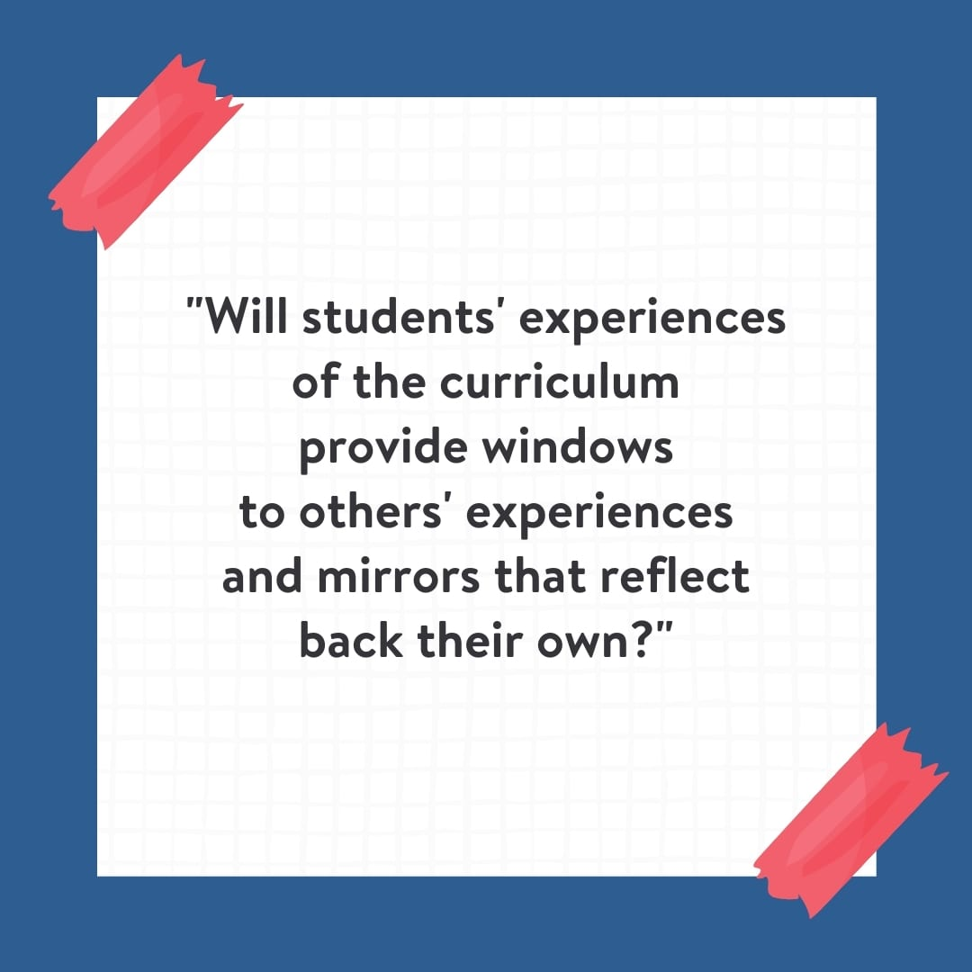 """""""Will students' experience of the curriculum provide windows to others' experiences and mirrors that reflect back their own?"""" Quote on white background with blue border."""