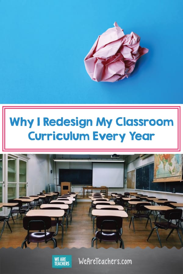 Why I Redesign My Classroom Curriculum Every Year