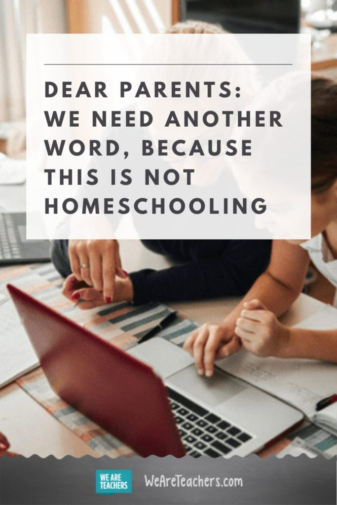 Dear Parents: We Need Another Word, Because This is Not Homeschooling
