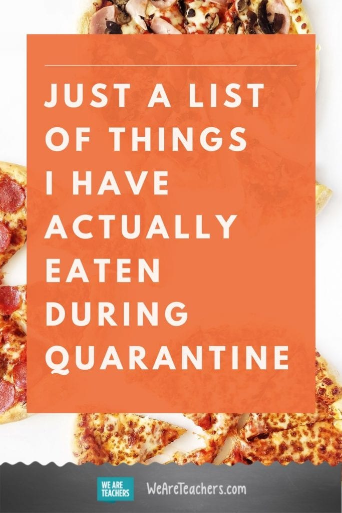 Just a List of Things I Have Actually Eaten During Quarantine