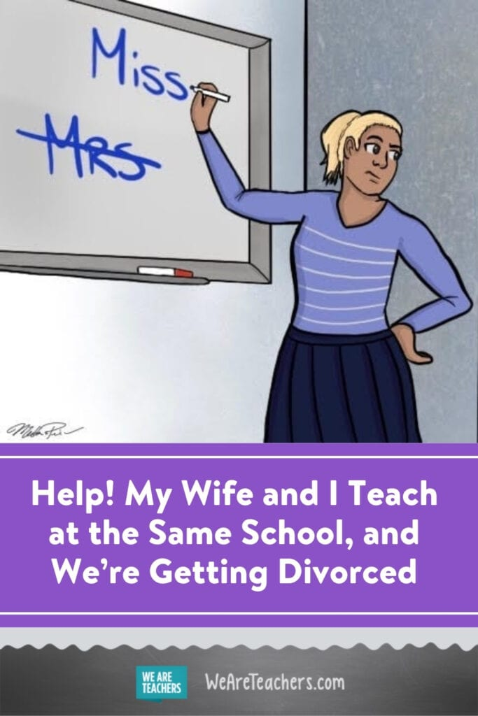 Help! My Wife and I Teach at the Same School, and We're Getting Divorced