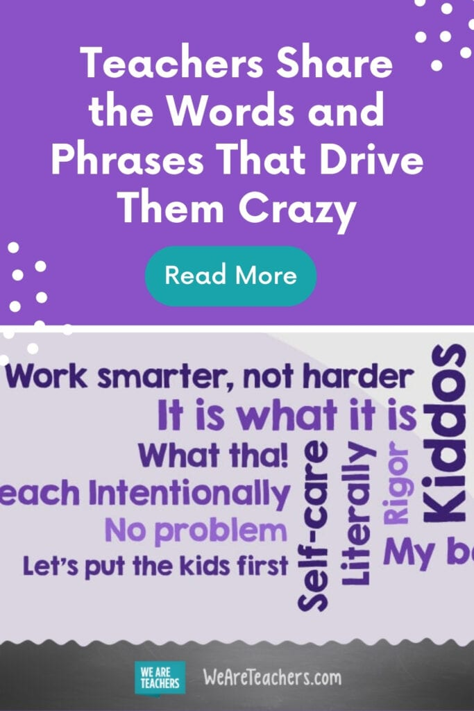 Teachers Share the Words and Phrases That Drive Them Crazy