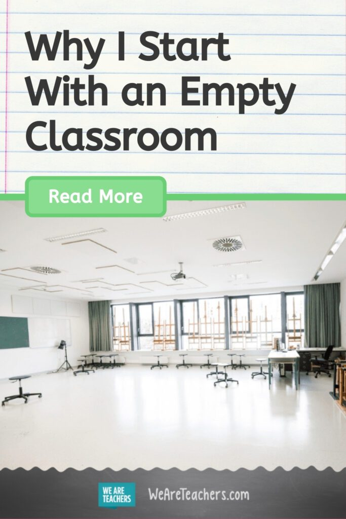 Why I Start With an Empty Classroom