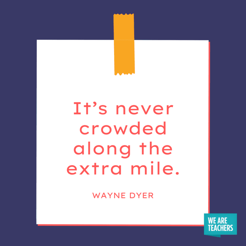 """""""It's never crowded along the extra mile."""" - Wayne Dyer."""