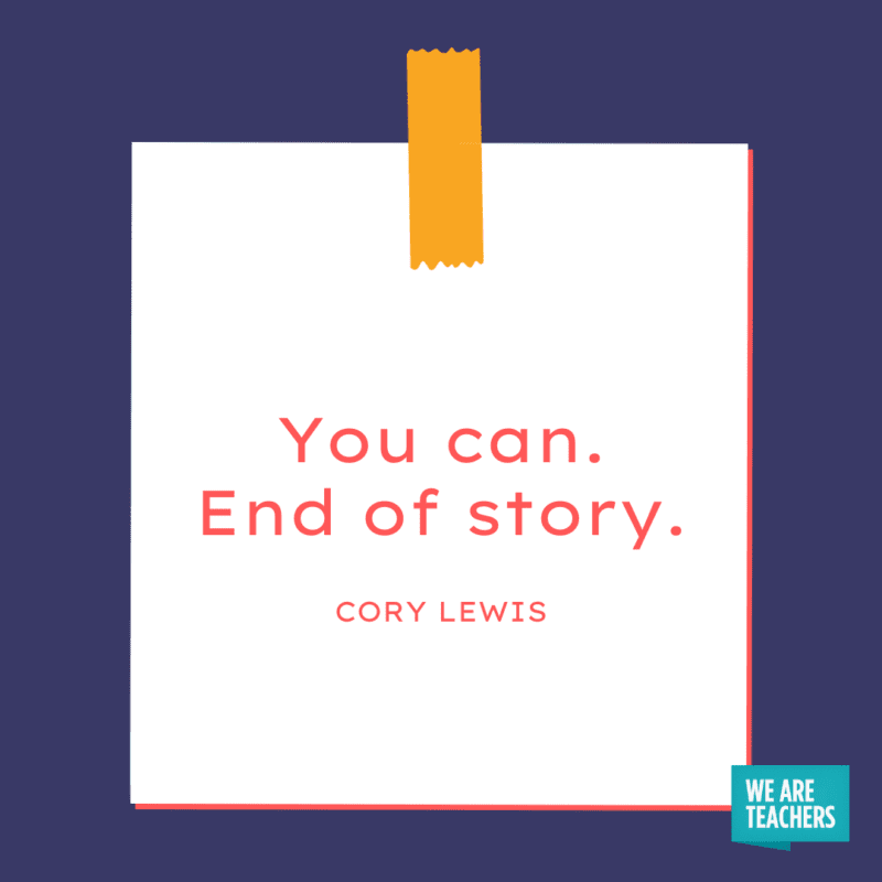 """""""You can. End of story."""" - Cory Lewis."""