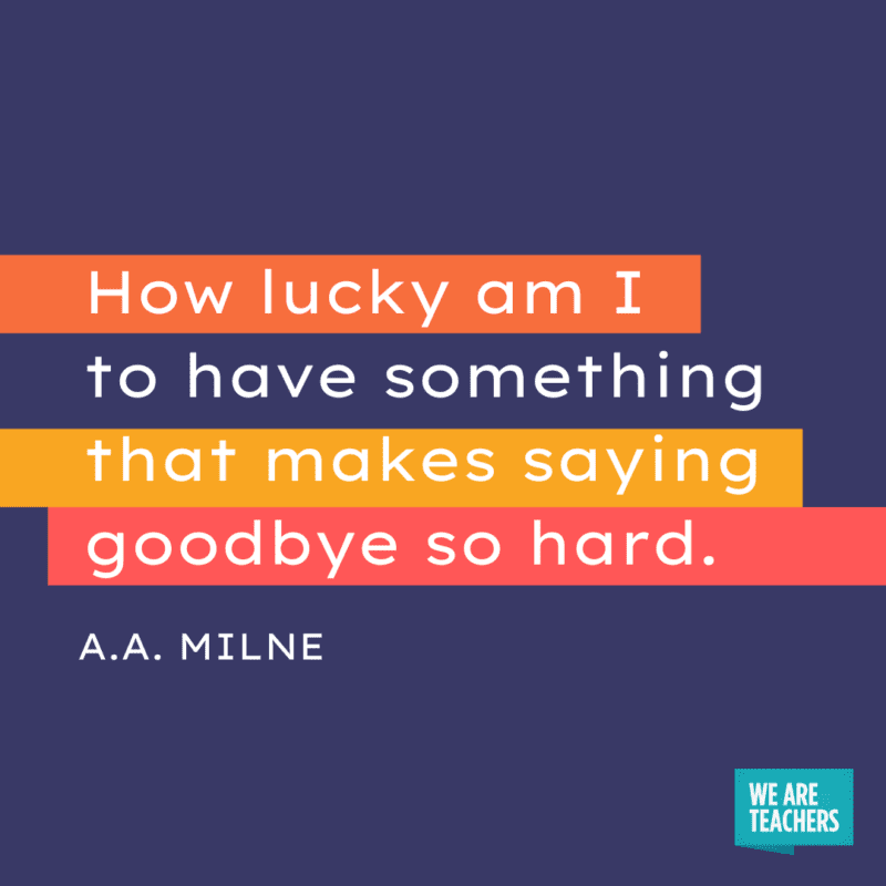 """""""How lucky am I to have something that makes saying goodbye so hard."""" – A.A. Milne"""