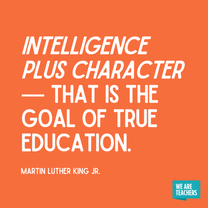 """""""Intelligence plus character — that is the goal of true education."""" - Martin Luther King Jr."""