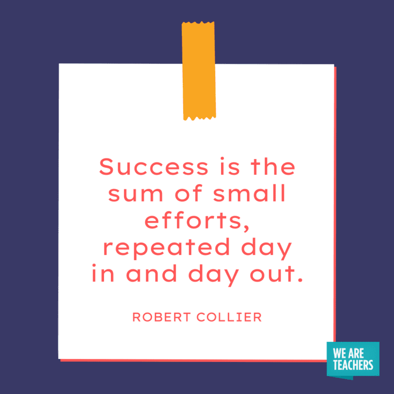"""""""Success is the sum of small efforts, repeated day in and day out."""" - Robert Collier."""