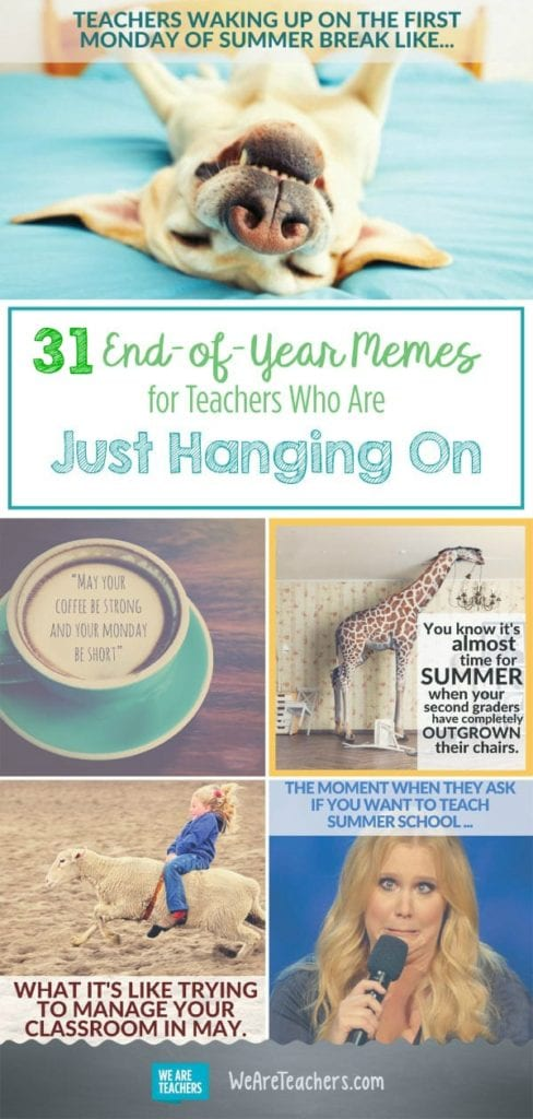 31 end-of-year memes for teachers who are just hanging on