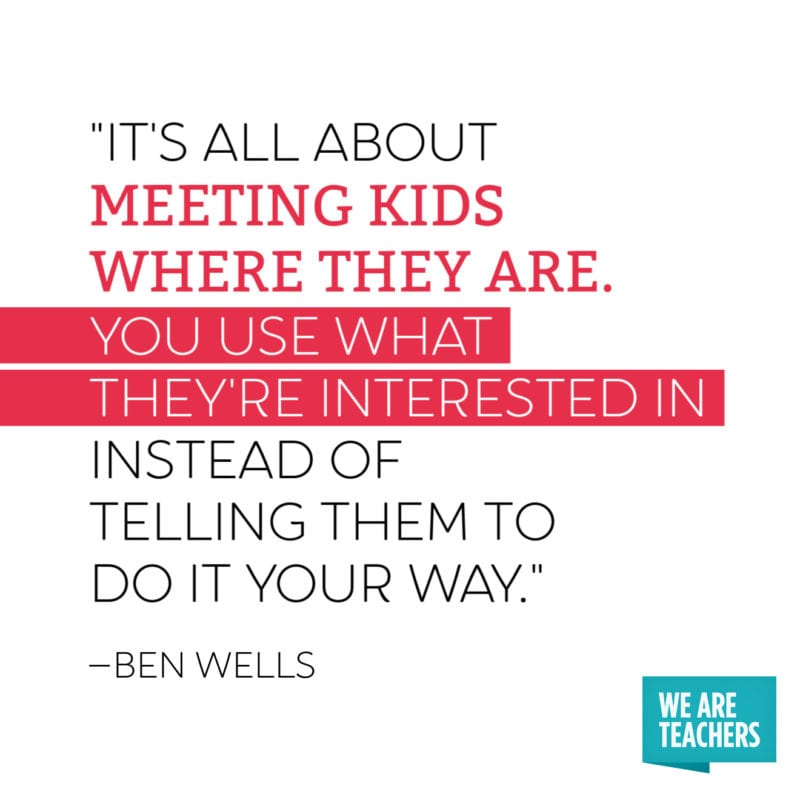 """Quote: """"It's all about meeting kids where they are. You use what they're interested in instead of telling them to do it your way."""""""