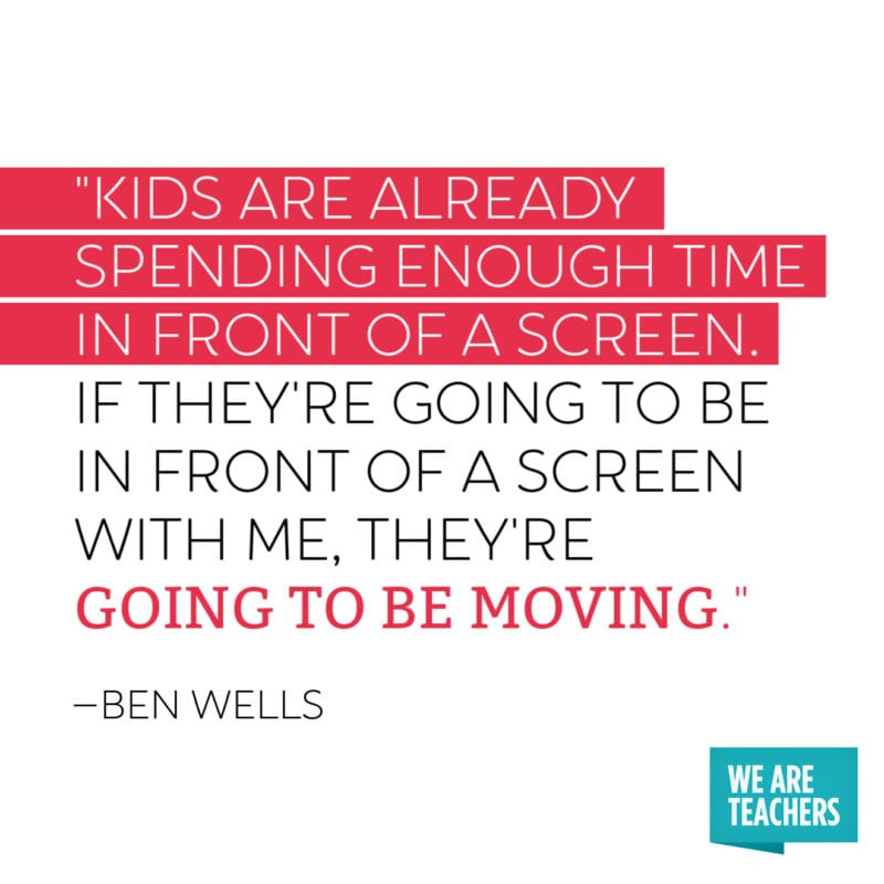 """Quote: """"Kids are already spending enough time in front of a screen. If they're going to be in front of a screen with me, they're going to be moving."""""""
