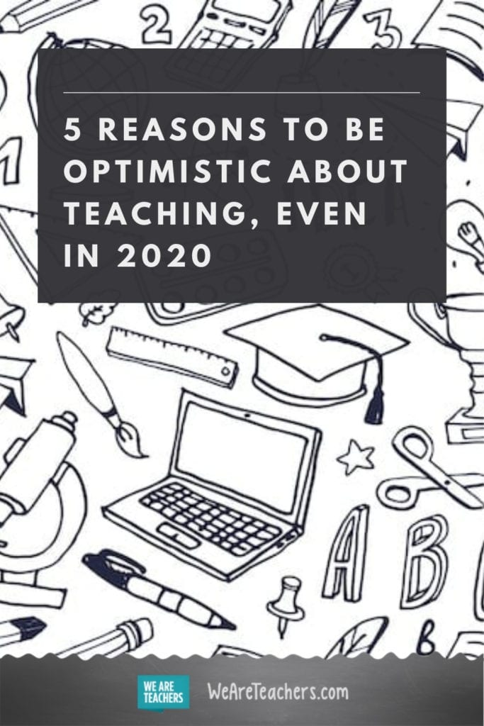 5 Reasons To Be Optimistic About Teaching, Even in 2020
