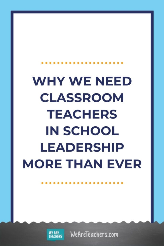 Why We Need Classroom Teachers in School Leadership More Than Ever