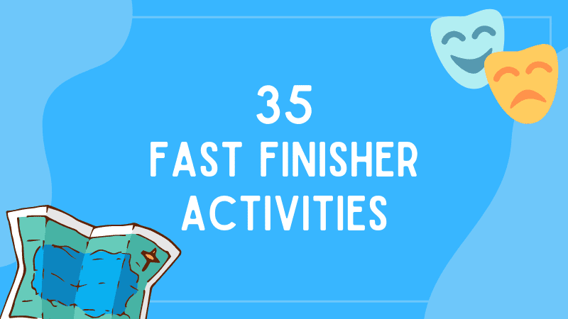 35 fast finisher activities.