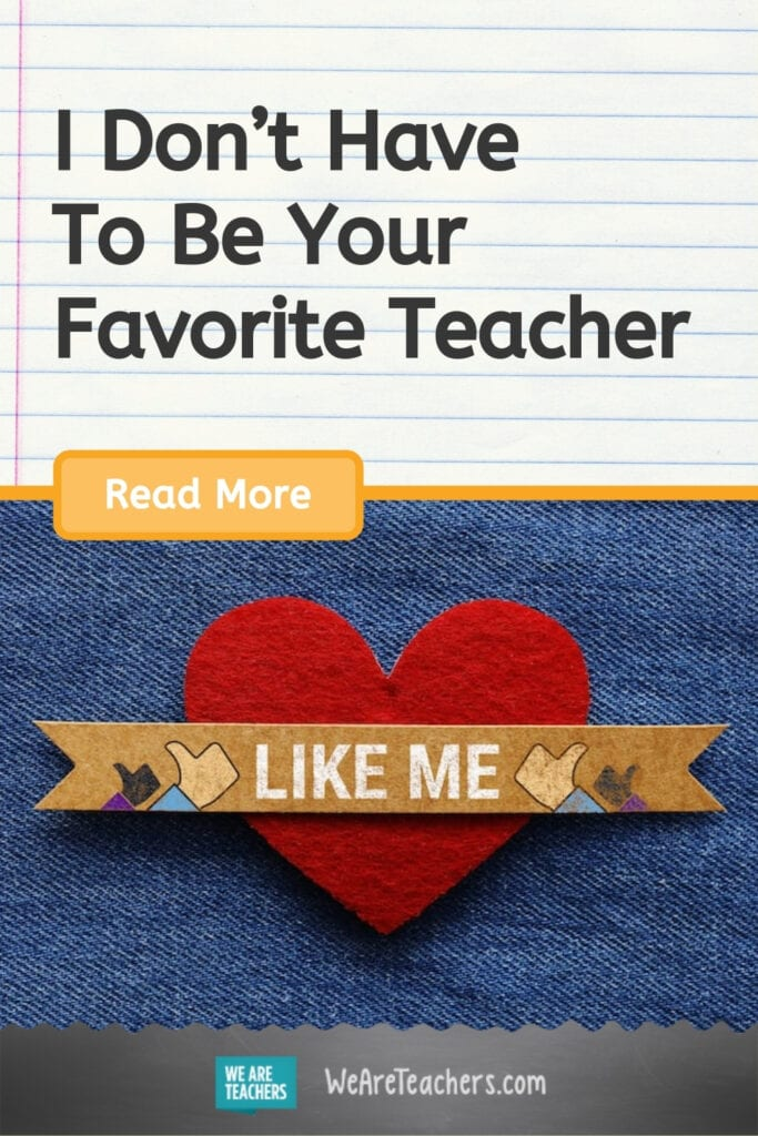 I Don't Have To Be Your Favorite Teacher