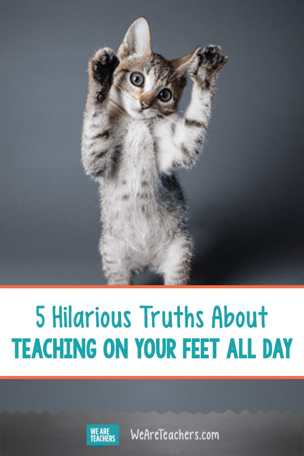 5 Hilarious Truths About Teaching on Your Feet All Day