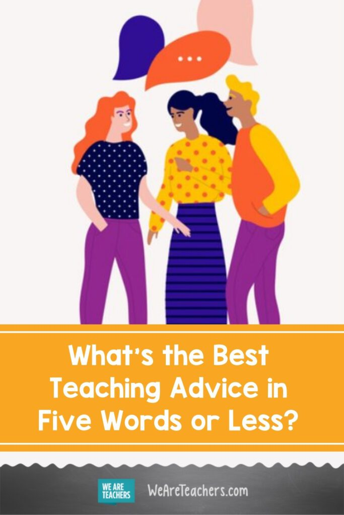What's the Best Teaching Advice in Five Words or Less?