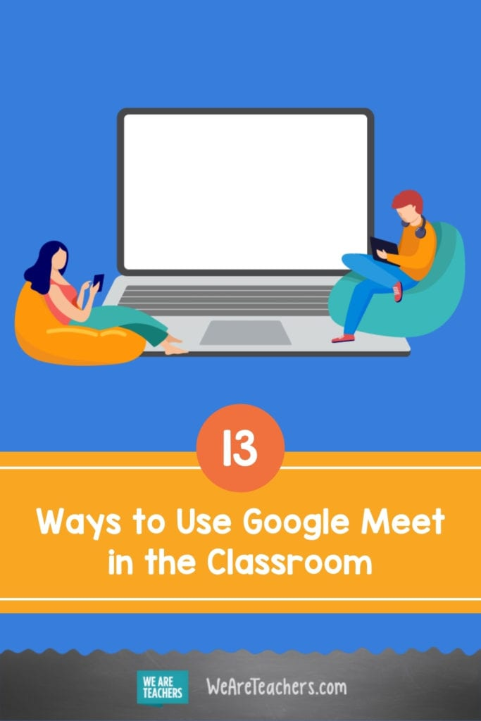 13 Ways to Use Google Meet in the Classroom