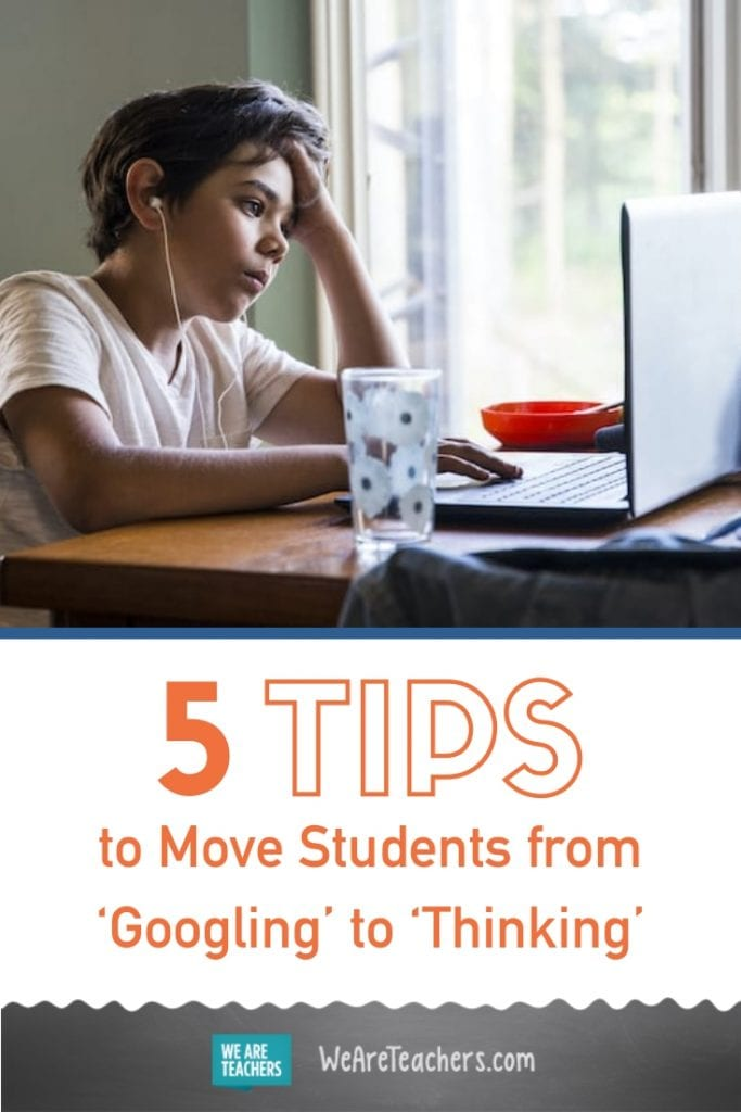 5 Tips to Move Students from 'Googling' to 'Thinking' in the Age of Distance Learning