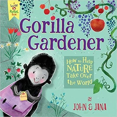 Book cover for Gorilla Gardener: How to Help Nature Take Over the World, as an example of Earth Day books for kids