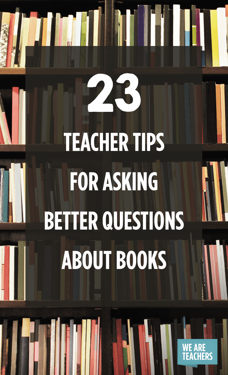 23 Teacher Tips for Asking Better Questions about Books