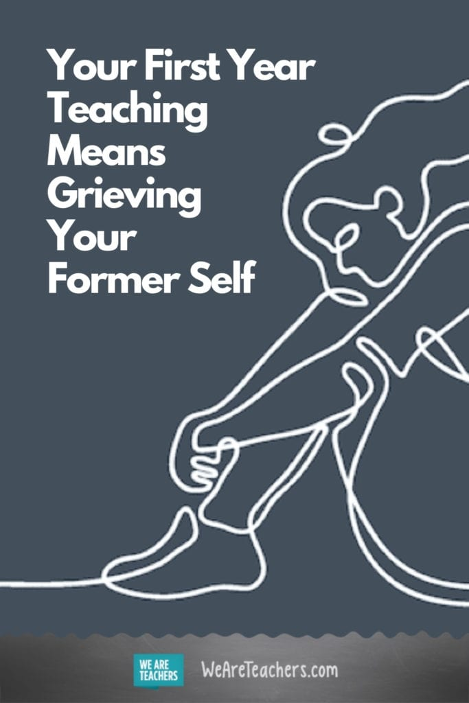Your First Year Teaching Means Grieving Your Former Self