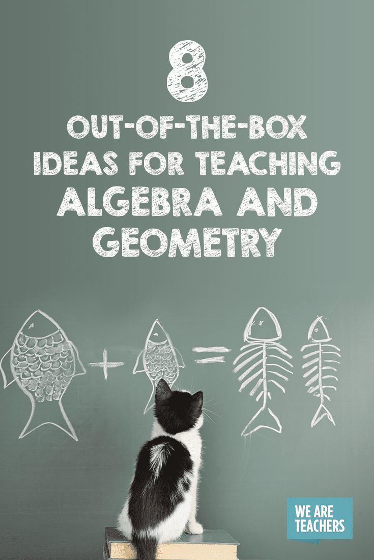 8 Out-of-the-Box Ideas for Teaching Algebra and Geometry