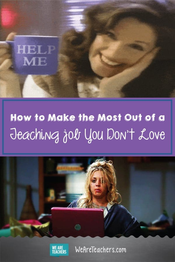 """Help! I Don't Like My Job!"": Making the Most Out of a Tough Teaching Gig"