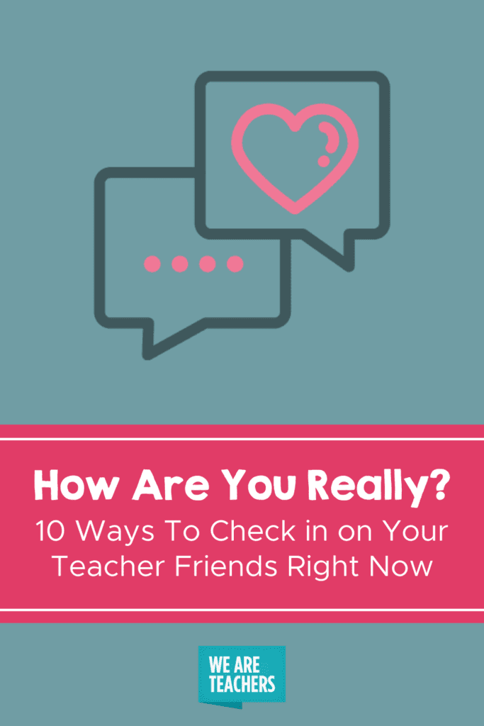 How Are You Really? 10 Ways To Check in on Your Teacher Friends Right Now