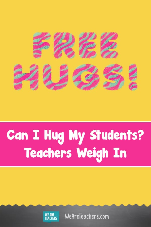 Can I Hug My Students? Teachers Weigh In
