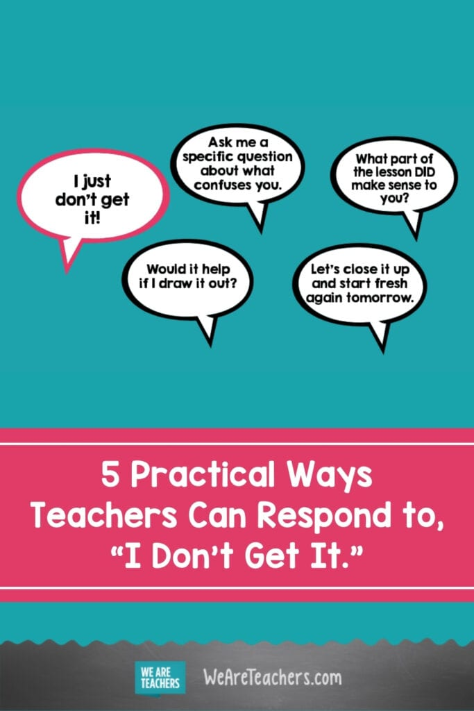 "5 Practical Ways Teachers Can Respond to, ""I Don't Get It."""