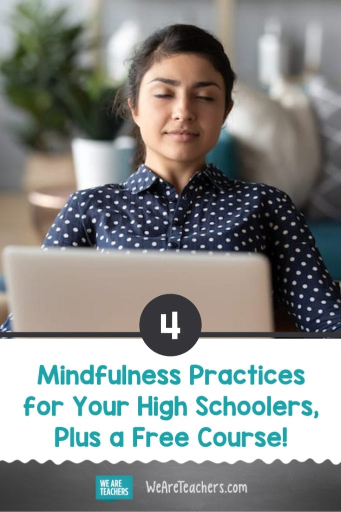 4 Mindfulness Practices for Your High Schoolers, Plus a Free Course!