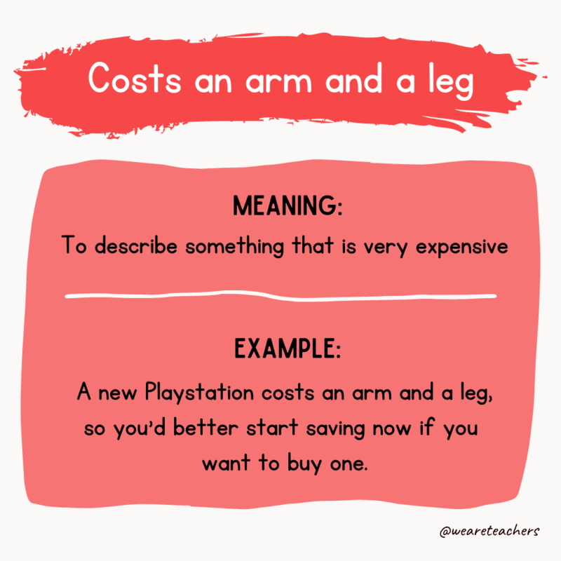 Costs an arm and a leg