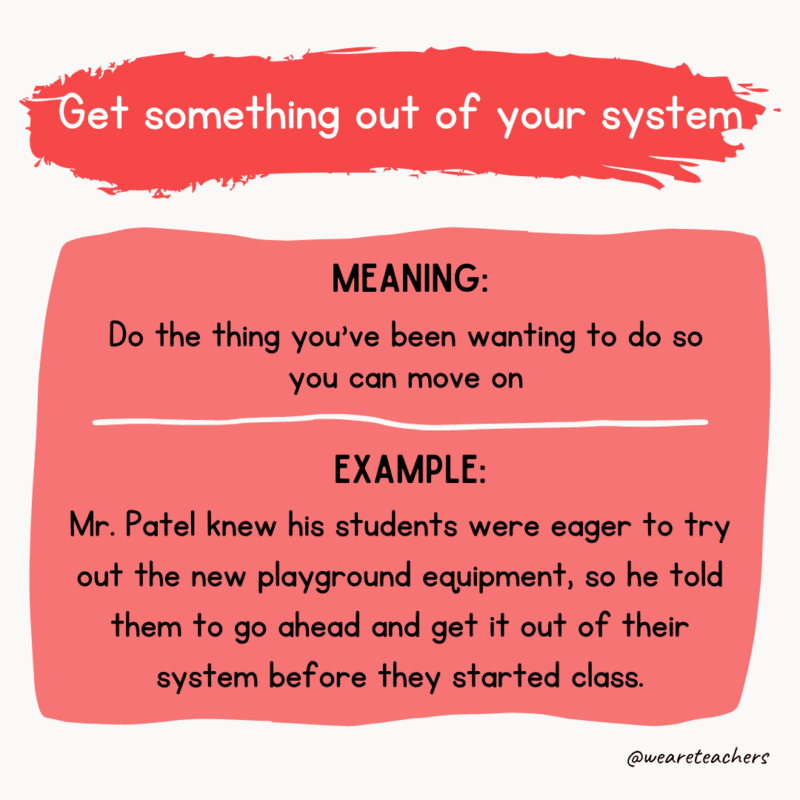 Get something out of your system