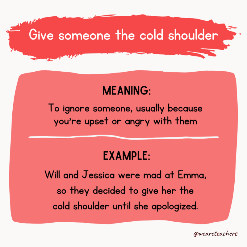 Give someone the cold shoulder