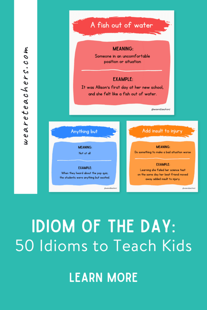 50 Idioms to Teach Kids and Use in Idiom of the Day Lessons