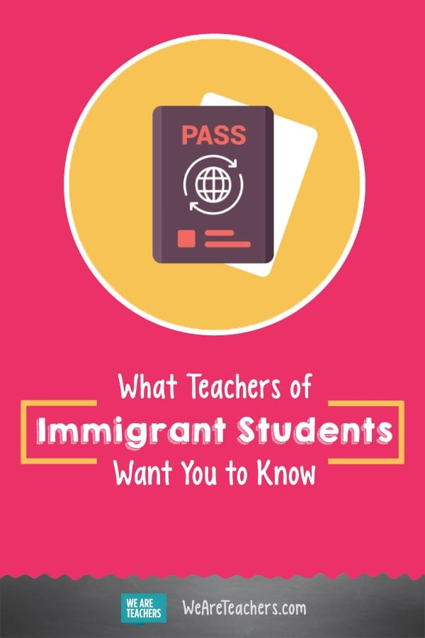 What Teachers of Immigrant Students Want You to Know