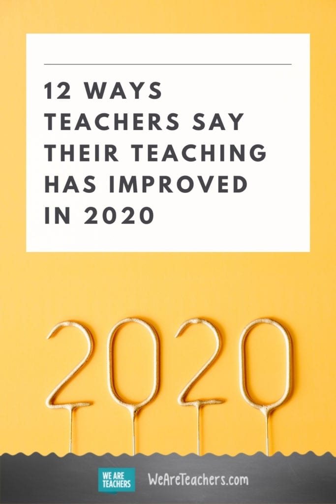12 Ways Teachers Say Their Teaching Has Improved in 2020