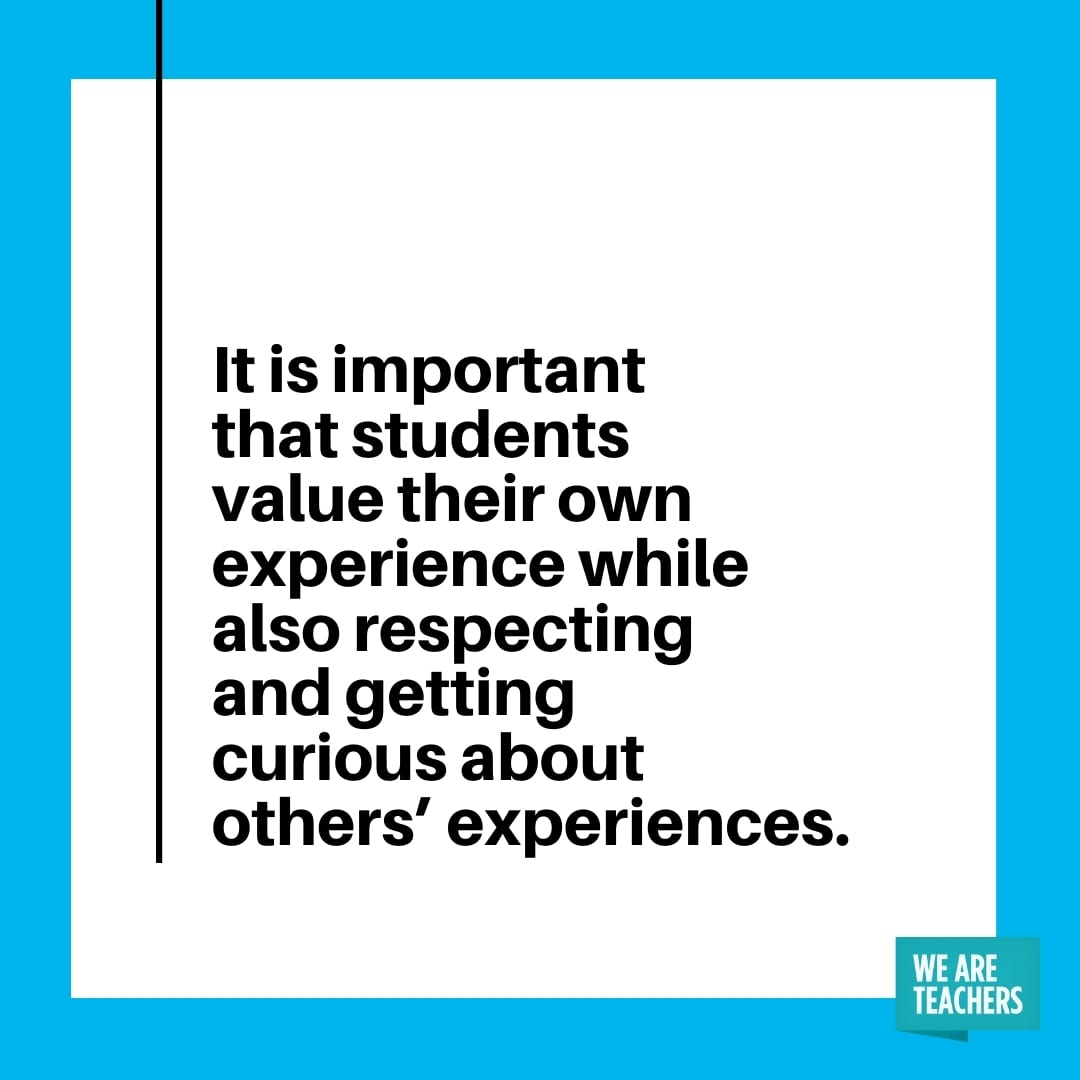 """""""It is important that students value their own experience while also respecting and getting curious about others' experiences."""""""