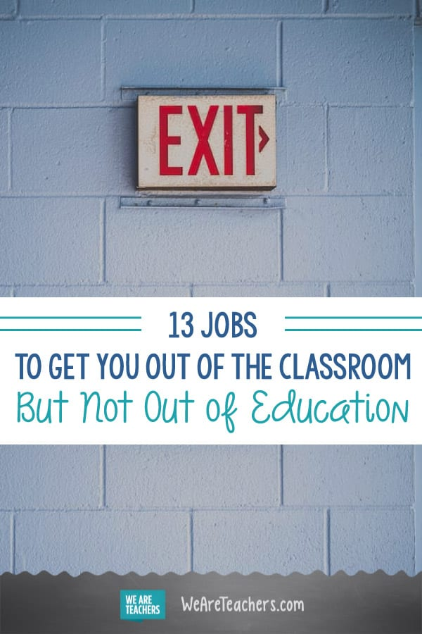 13 Jobs to Get You Out of the Classroom But Not Out of Education