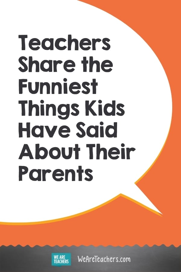 Teachers Share the Funniest Things Kids Have Said About Their Parents