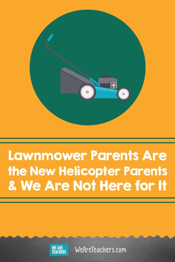Lawnmower Parents Are the New Helicopter Parents & We Are Not Here for It
