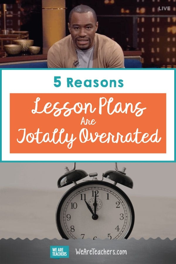 5 Reasons Lesson Plans Are Totally Overrated