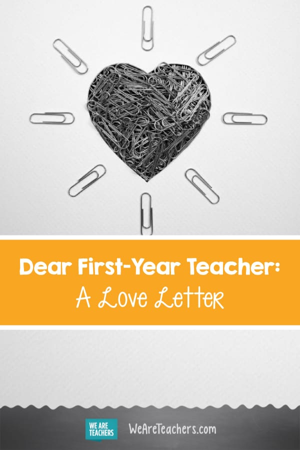 Dear First-Year Teacher: A Love Letter